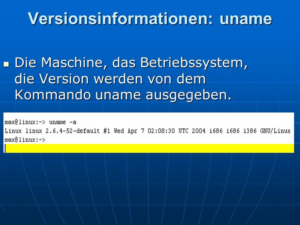 Versionsinformationen: uname Die Maschine, das Betriebssystem, die Version werden von dem Kommando uname ausgegeben. Die Maschine, das Betriebssystem,