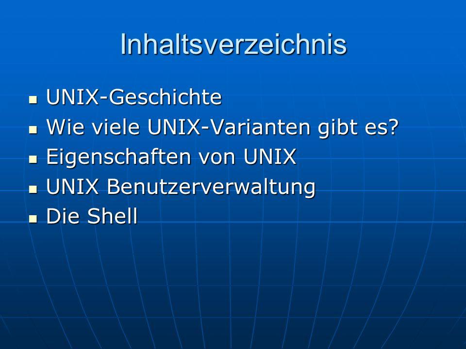 Inhaltsverzeichnis UNIX-Geschichte UNIX-Geschichte Wie viele UNIX-Varianten gibt es? Wie viele UNIX-Varianten gibt es? Eigenschaften von UNIX Eigensch
