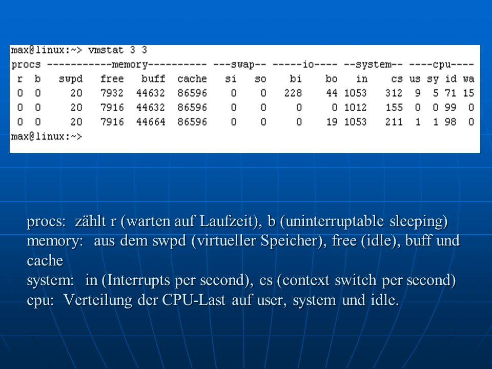 procs: zählt r (warten auf Laufzeit), b (uninterruptable sleeping) memory: aus dem swpd (virtueller Speicher), free (idle), buff und cache system: in