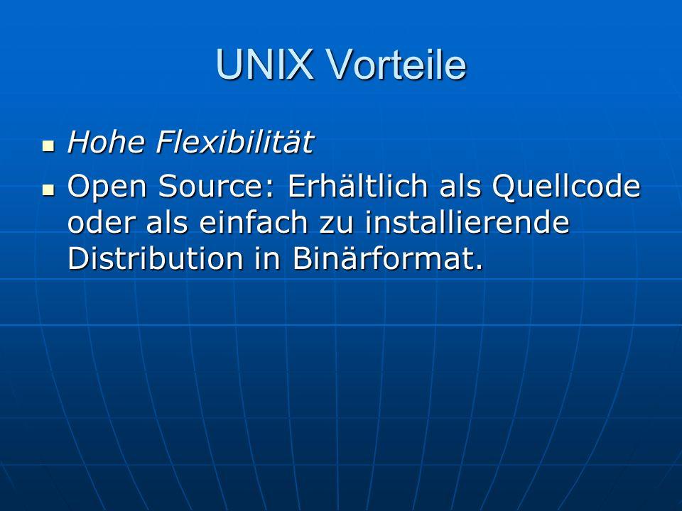 UNIX Vorteile Hohe Flexibilität Hohe Flexibilität Open Source: Erhältlich als Quellcode oder als einfach zu installierende Distribution in Binärformat