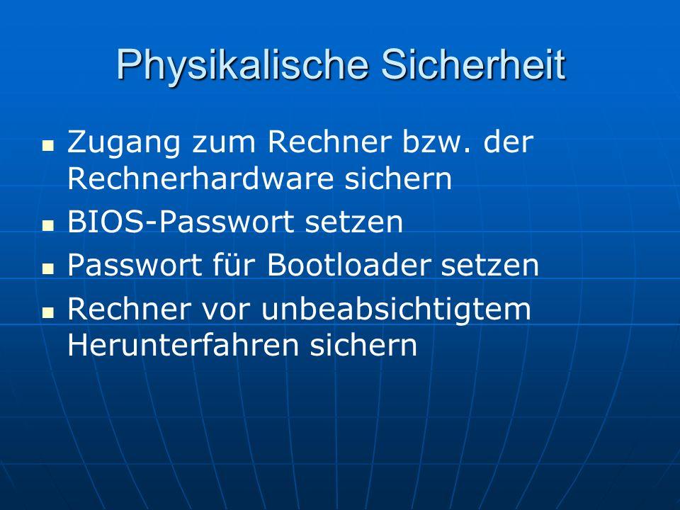 Physikalische Sicherheit Zugang zum Rechner bzw. der Rechnerhardware sichern BIOS-Passwort setzen Passwort für Bootloader setzen Rechner vor unbeabsic