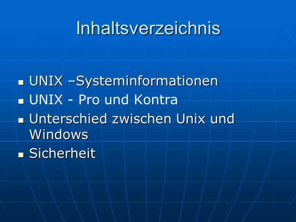 Inhaltsverzeichnis UNIX –Systeminformationen UNIX –Systeminformationen UNIX - Pro und Kontra Unterschied zwischen Unix und Windows Unterschied zwische