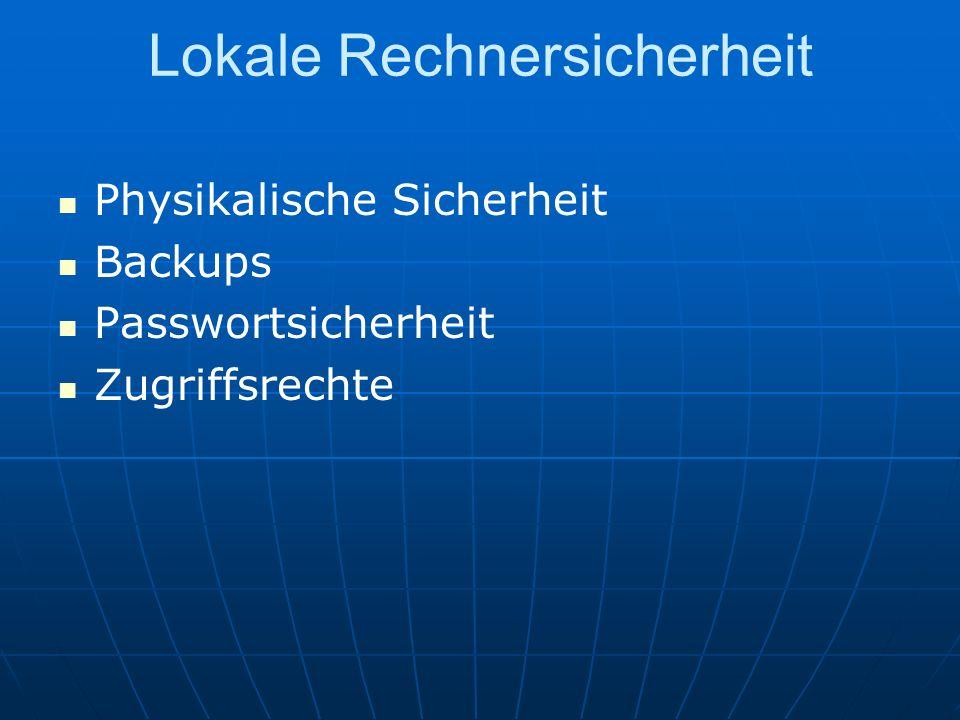 Lokale Rechnersicherheit Physikalische Sicherheit Backups Passwortsicherheit Zugriffsrechte