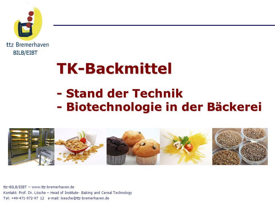 BILB/EIBT TK-Backmittel - Stand der Technik - Biotechnologie in der B ä ckerei BILB/EIBT ttz–BILB/EIBT – www.ttz-bremerhaven.de Kontakt: Prof. Dr. Lös