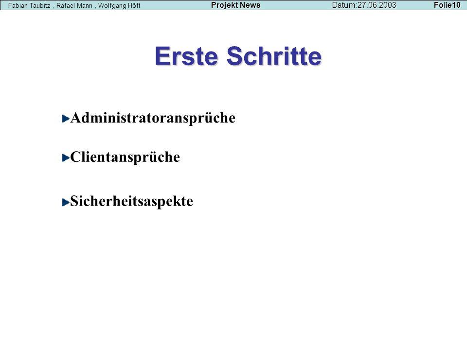 Administratoransprüche Clientansprüche Sicherheitsaspekte Erste Schritte Projekt NewsDatum:27.06.2003 Folie10 Fabian Taubitz, Rafael Mann, Wolfgang Hö