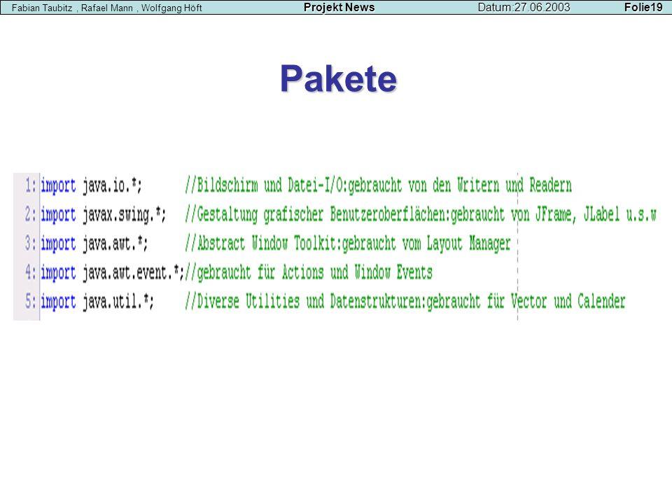 Pakete Projekt NewsDatum:27.06.2003 Folie19 Fabian Taubitz, Rafael Mann, Wolfgang Höft Projekt NewsDatum:27.06.2003 Folie19