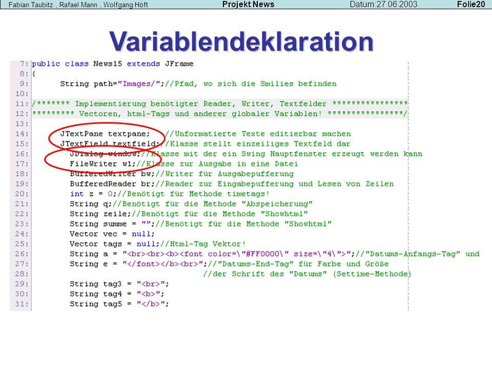 Variablendeklaration Projekt NewsDatum:27.06.2003 Folie20 Fabian Taubitz, Rafael Mann, Wolfgang Höft Projekt NewsDatum:27.06.2003 Folie20