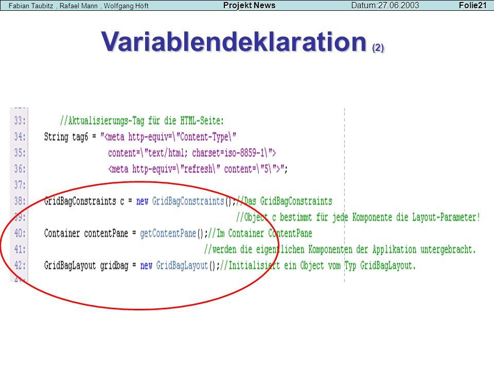 Variablendeklaration (2) Projekt NewsDatum:27.06.2003 Folie21 Fabian Taubitz, Rafael Mann, Wolfgang Höft Projekt NewsDatum:27.06.2003 Folie21