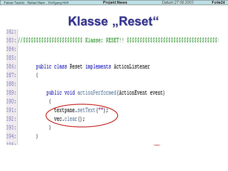 Klasse Reset Projekt NewsDatum:27.06.2003 Folie24 Fabian Taubitz, Rafael Mann, Wolfgang Höft Projekt NewsDatum:27.06.2003 Folie24