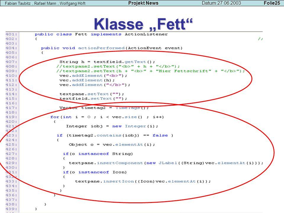 Klasse Fett Projekt NewsDatum:27.06.2003 Folie25 Fabian Taubitz, Rafael Mann, Wolfgang Höft Projekt NewsDatum:27.06.2003 Folie25