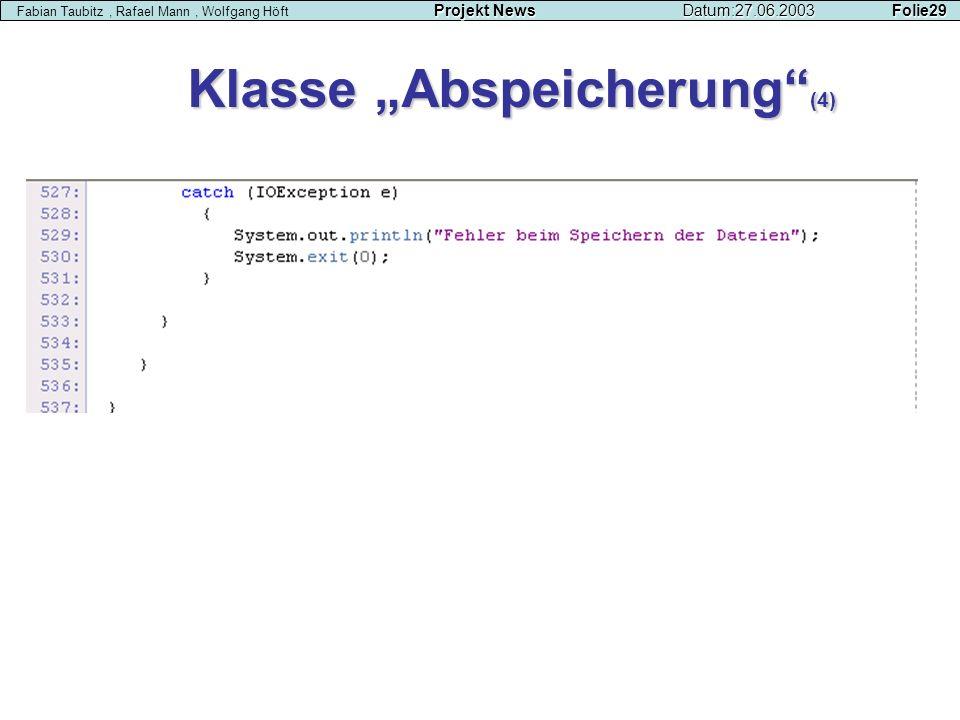 Klasse Abspeicherung (4) Projekt NewsDatum:27.06.2003 Folie29 Fabian Taubitz, Rafael Mann, Wolfgang Höft Projekt NewsDatum:27.06.2003 Folie29