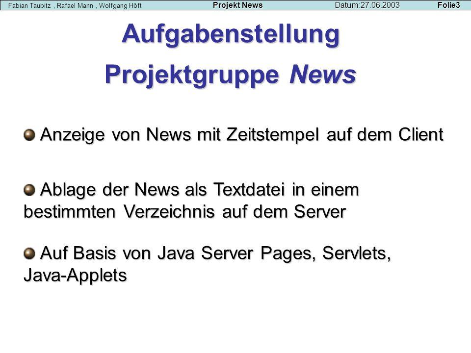 Projekt NewsDatum:27.06.2003 Folie3 Fabian Taubitz, Rafael Mann, Wolfgang Höft Projekt NewsDatum:27.06.2003 Folie3 ProjektgruppeNews Projektgruppe New
