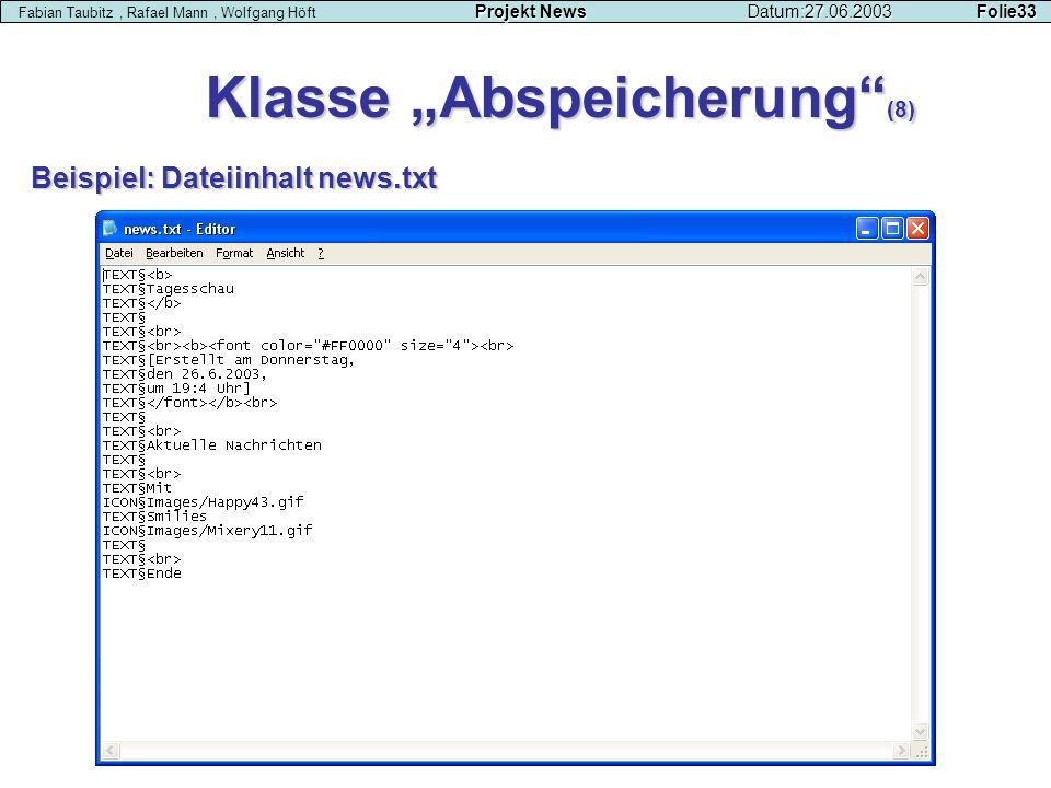 Klasse Abspeicherung (8) Projekt NewsDatum:27.06.2003 Folie33 Fabian Taubitz, Rafael Mann, Wolfgang Höft Projekt NewsDatum:27.06.2003 Folie33 Beispiel