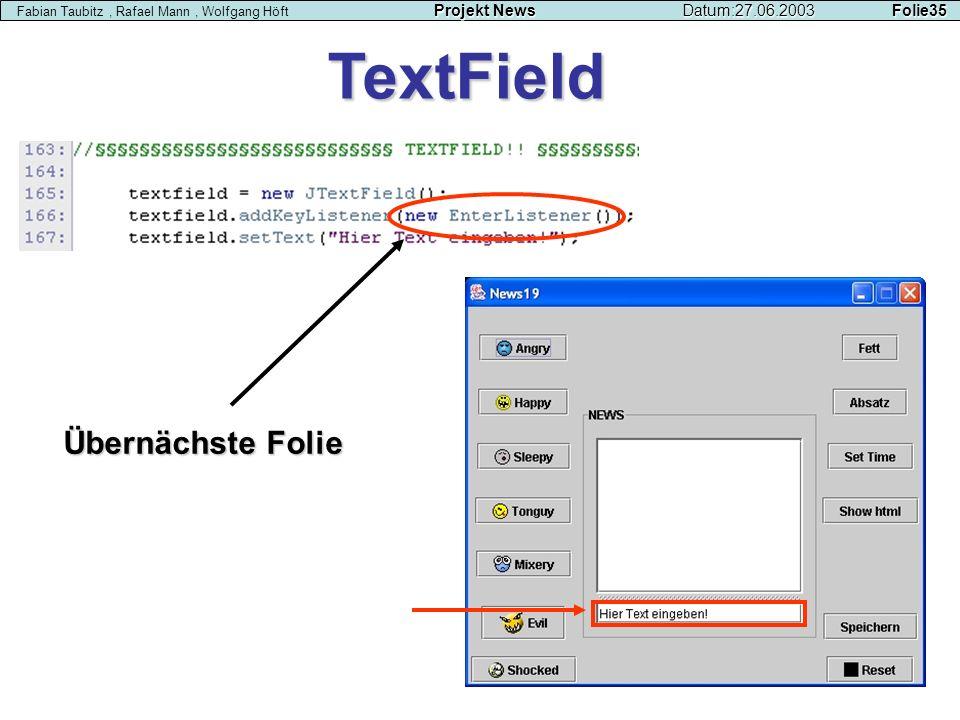 Projekt NewsDatum:27.06.2003 Folie35 Fabian Taubitz, Rafael Mann, Wolfgang Höft Projekt NewsDatum:27.06.2003 Folie35 TextField Übernächste Folie
