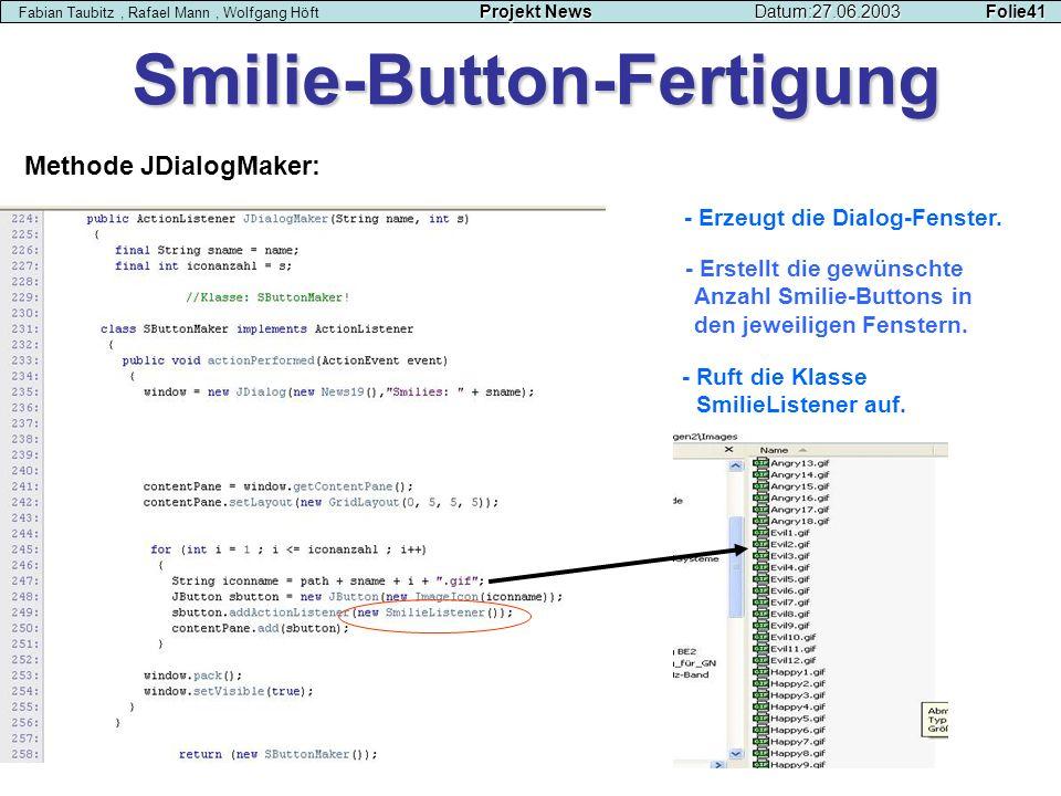 Projekt NewsDatum:27.06.2003 Folie41 Fabian Taubitz, Rafael Mann, Wolfgang Höft Projekt NewsDatum:27.06.2003 Folie41 Smilie-Button-Fertigung Methode J
