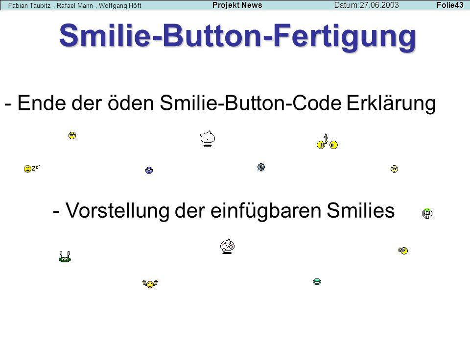 Projekt NewsDatum:27.06.2003 Folie43 Fabian Taubitz, Rafael Mann, Wolfgang Höft Projekt NewsDatum:27.06.2003 Folie43 Smilie-Button-Fertigung - Ende de