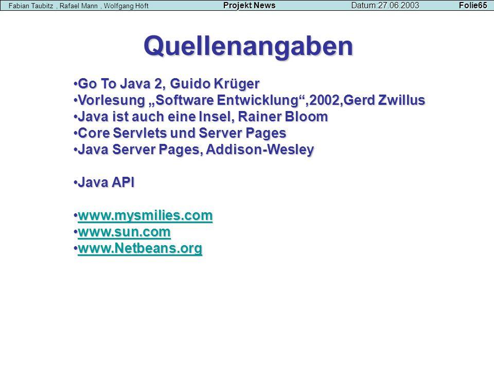 Quellenangaben Projekt NewsDatum:27.06.2003 Folie65 Fabian Taubitz, Rafael Mann, Wolfgang Höft Projekt NewsDatum:27.06.2003 Folie65 Go To Java 2, Guid