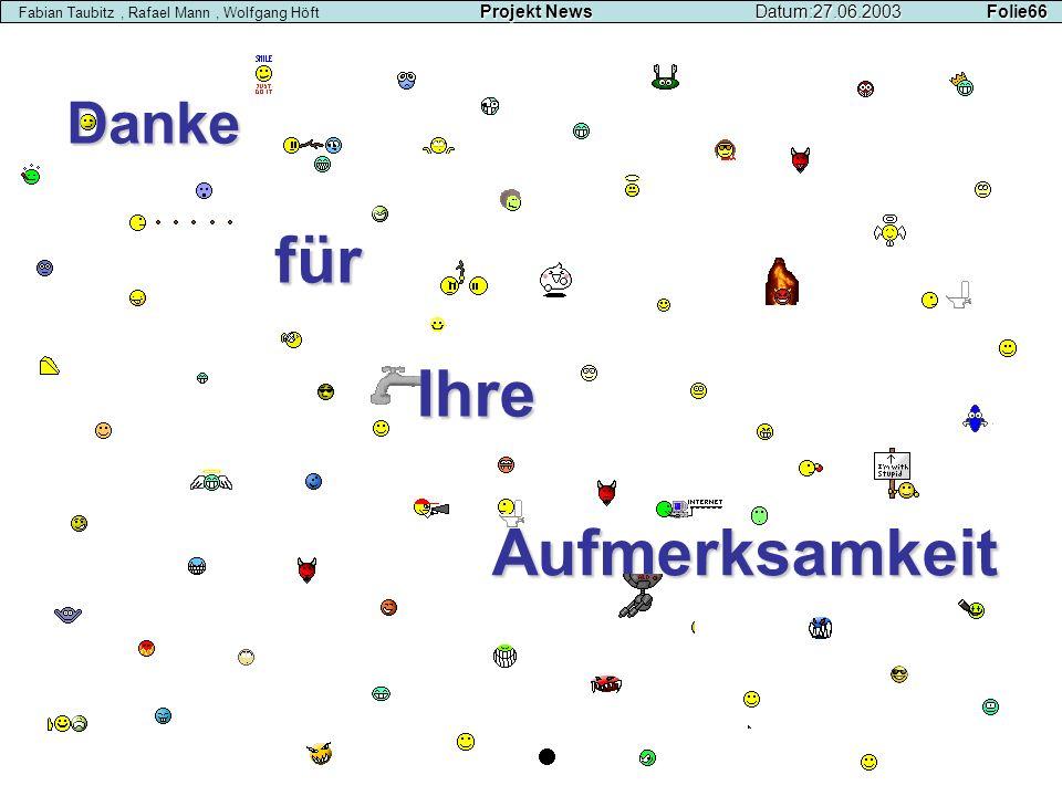 Aufmerksamkeit Projekt NewsDatum:27.06.2003 Folie66 Fabian Taubitz, Rafael Mann, Wolfgang Höft Projekt NewsDatum:27.06.2003 Folie66 für Ihre Danke