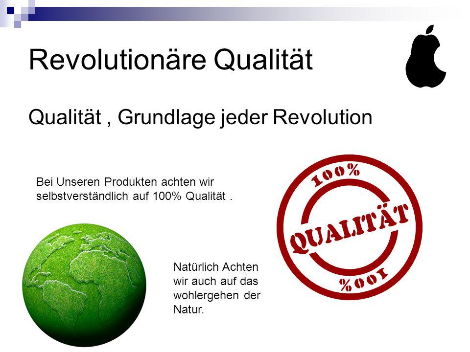 Revolutionäre Qualität Qualität, Grundlage jeder Revolution Bei Unseren Produkten achten wir selbstverständlich auf 100% Qualität.