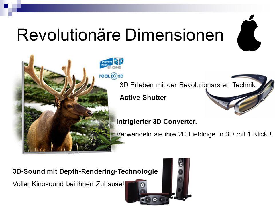 Revolutionäre Dimensionen Erforschen Sie eine neue Dimension des Fernsehens 3D Erleben mit der Revolutionärsten Technik: Active-Shutter 3D-Sound mit Depth-Rendering-Technologie Voller Kinosound bei ihnen Zuhause.