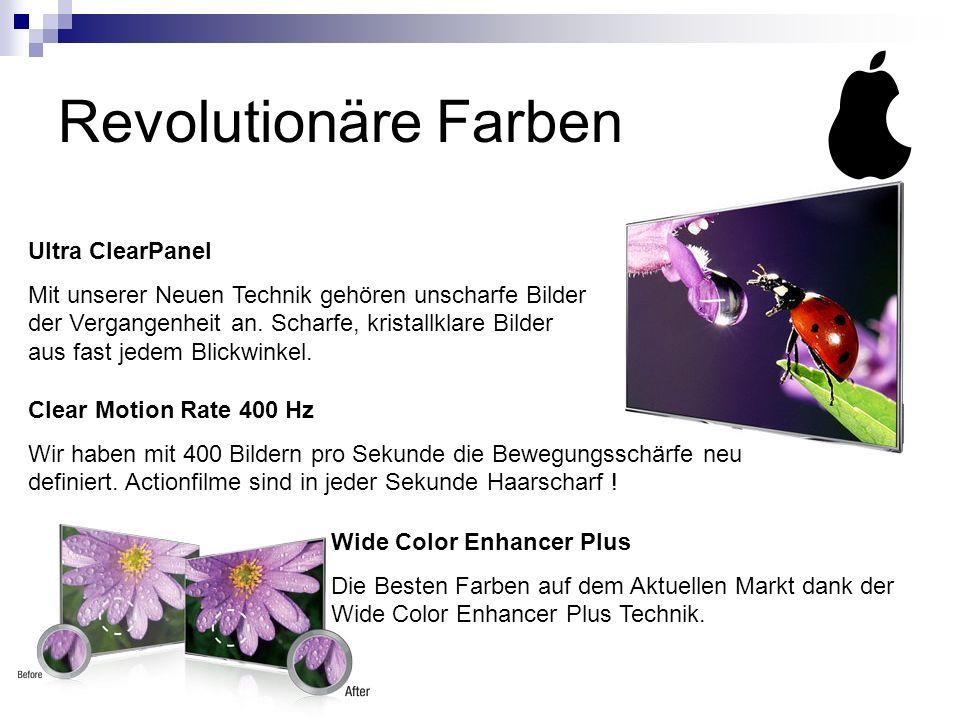 Revolutionäre Farben Genießen Sie eine unglaubliche Bildqualität Ultra ClearPanel Mit unserer Neuen Technik gehören unscharfe Bilder der Vergangenheit an.