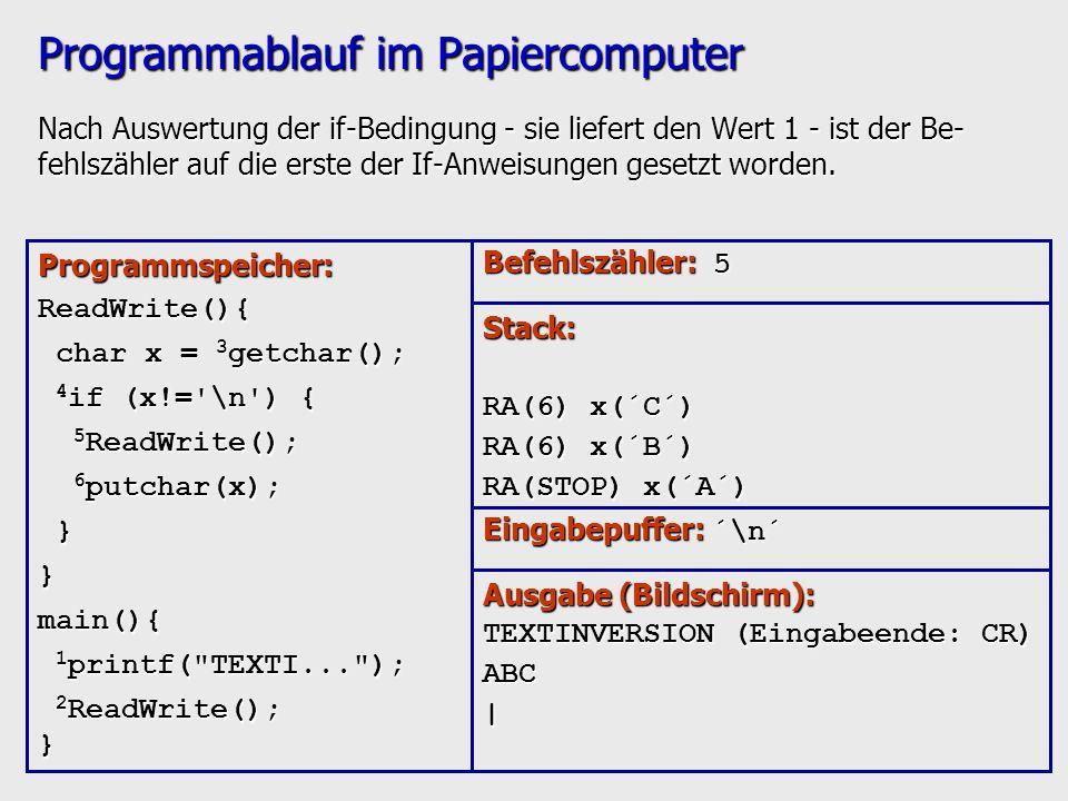 Programmablauf im Papiercomputer Nach Auswertung der if-Bedingung - sie liefert den Wert 1 - ist der Be- fehlszähler auf die erste der If-Anweisungen