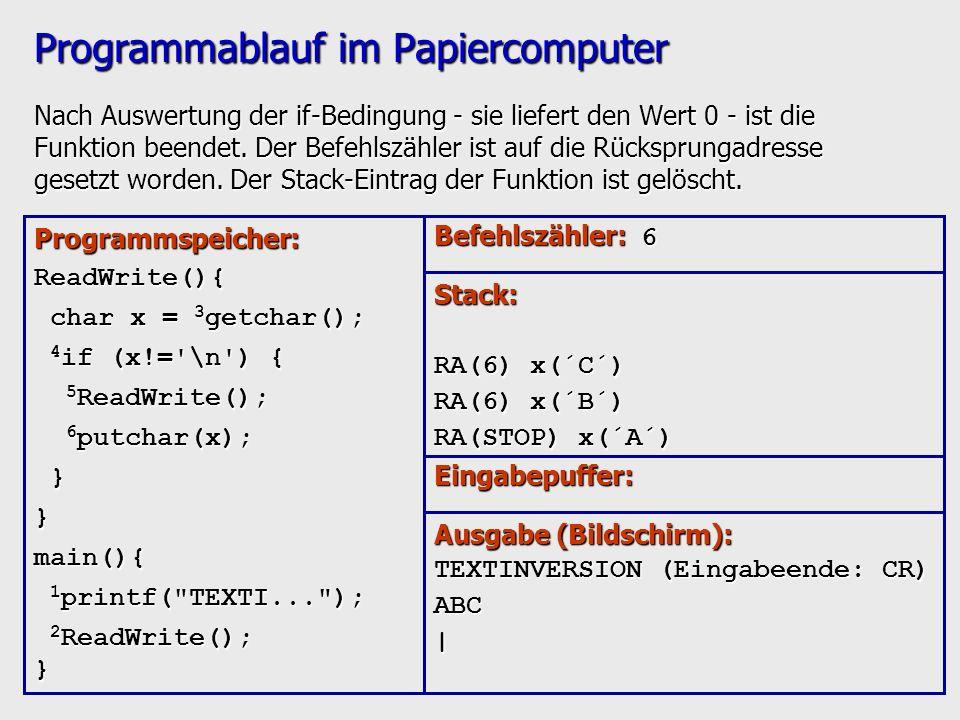 Programmablauf im Papiercomputer Nach Auswertung der if-Bedingung - sie liefert den Wert 0 - ist die Funktion beendet. Der Befehlszähler ist auf die R