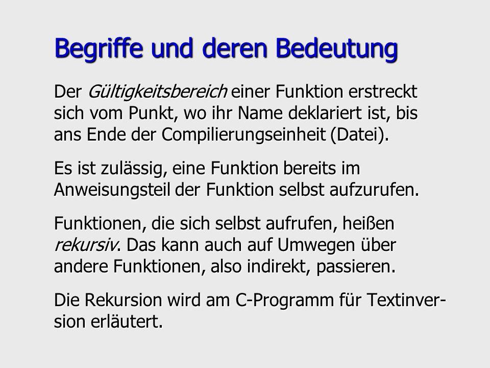 Begriffe und deren Bedeutung Der Gültigkeitsbereich einer Funktion erstreckt sich vom Punkt, wo ihr Name deklariert ist, bis ans Ende der Compilierungseinheit (Datei).