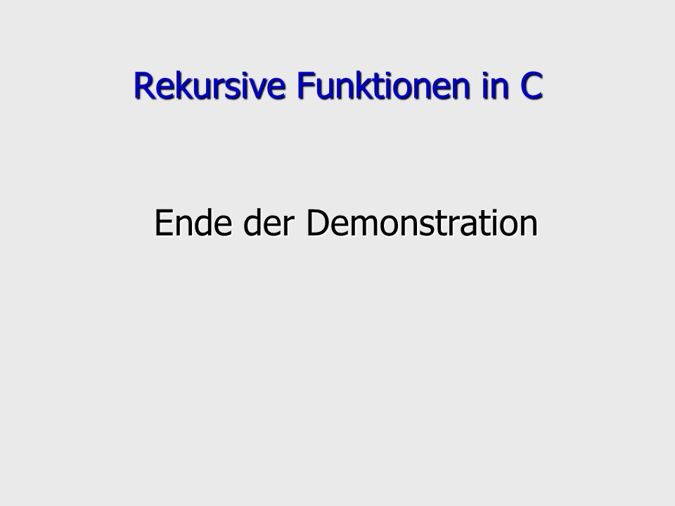 Rekursive Funktionen in C Ende der Demonstration