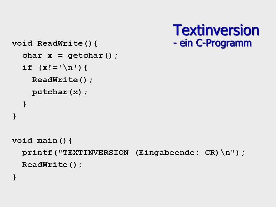 Textinversion - ein C-Programm void ReadWrite(){ char x = getchar(); char x = getchar(); if (x!='\n'){ if (x!='\n'){ ReadWrite(); ReadWrite(); putchar