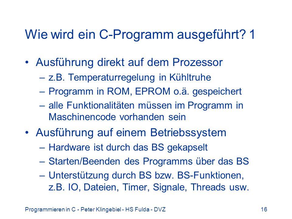 Programmieren in C - Peter Klingebiel - HS Fulda - DVZ16 Wie wird ein C-Programm ausgeführt.