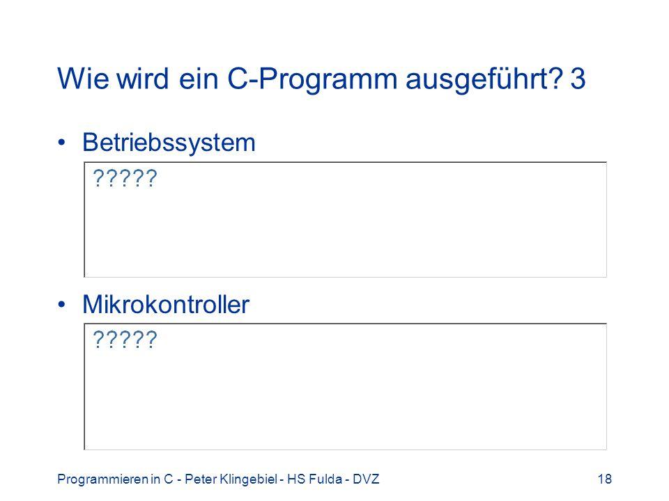 Programmieren in C - Peter Klingebiel - HS Fulda - DVZ18 Wie wird ein C-Programm ausgeführt.