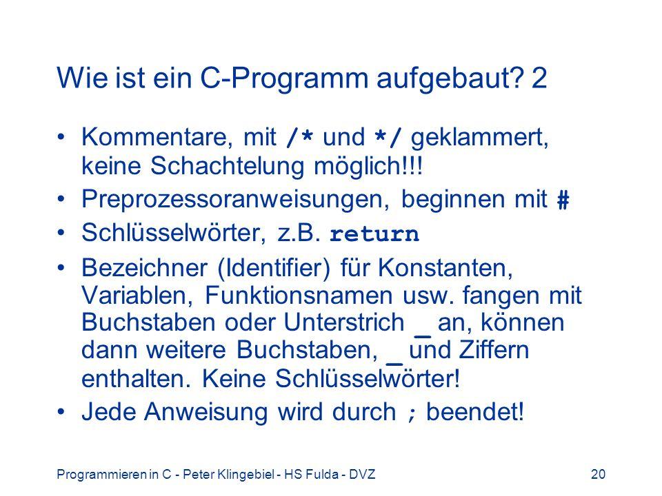 Programmieren in C - Peter Klingebiel - HS Fulda - DVZ20 Wie ist ein C-Programm aufgebaut.