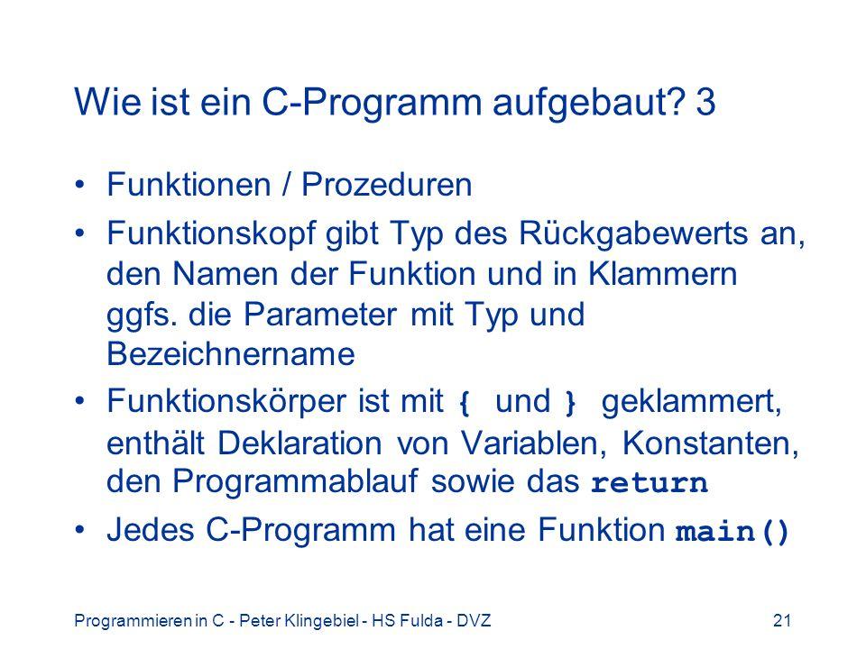 Programmieren in C - Peter Klingebiel - HS Fulda - DVZ21 Wie ist ein C-Programm aufgebaut.