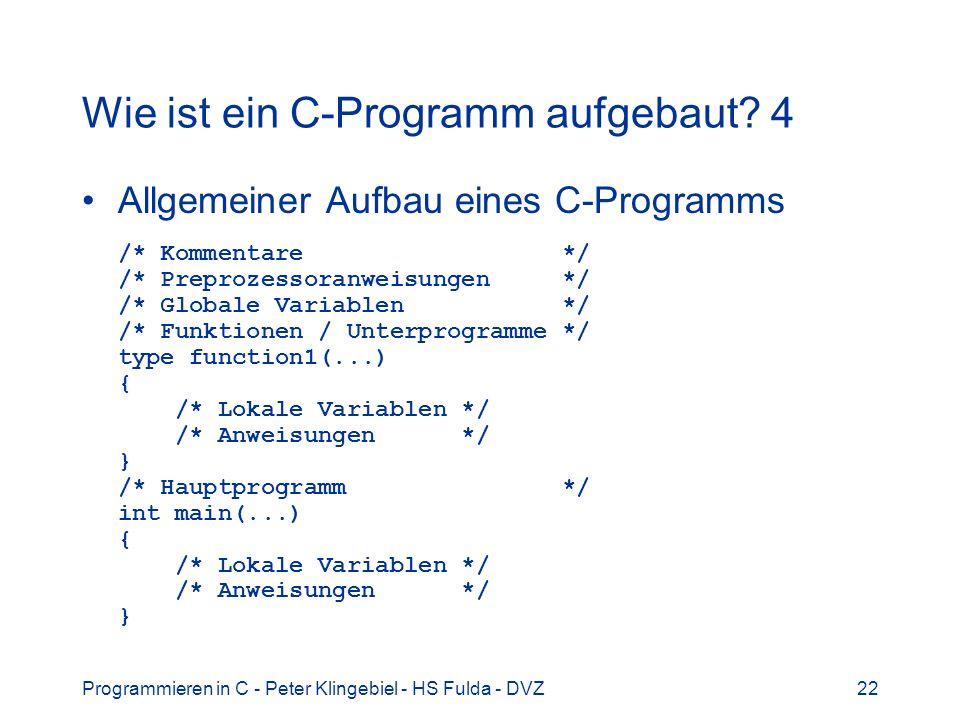 Programmieren in C - Peter Klingebiel - HS Fulda - DVZ22 Wie ist ein C-Programm aufgebaut.