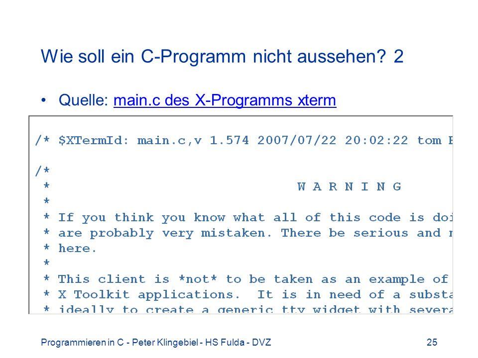 Programmieren in C - Peter Klingebiel - HS Fulda - DVZ25 Wie soll ein C-Programm nicht aussehen.