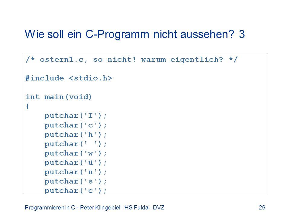 Programmieren in C - Peter Klingebiel - HS Fulda - DVZ26 Wie soll ein C-Programm nicht aussehen? 3