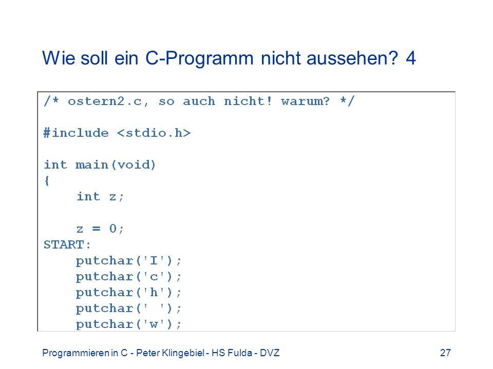 Programmieren in C - Peter Klingebiel - HS Fulda - DVZ27 Wie soll ein C-Programm nicht aussehen? 4