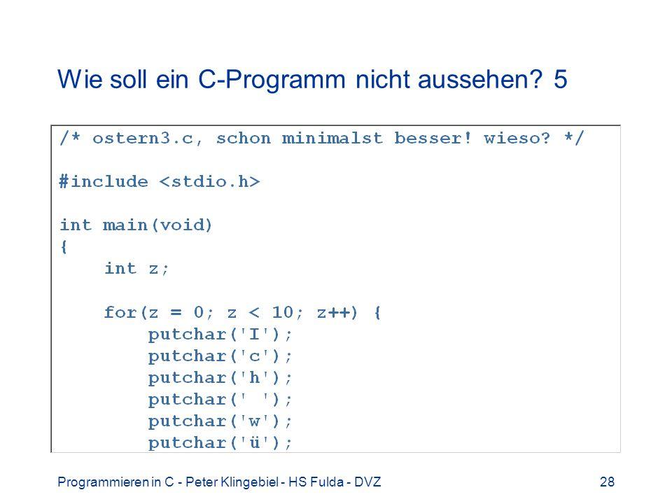 Programmieren in C - Peter Klingebiel - HS Fulda - DVZ28 Wie soll ein C-Programm nicht aussehen? 5