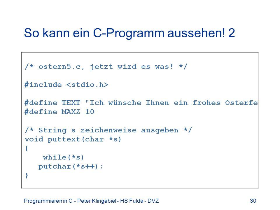 Programmieren in C - Peter Klingebiel - HS Fulda - DVZ30 So kann ein C-Programm aussehen! 2