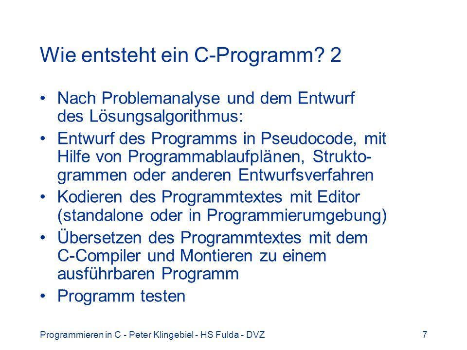 Programmieren in C - Peter Klingebiel - HS Fulda - DVZ7 Wie entsteht ein C-Programm.