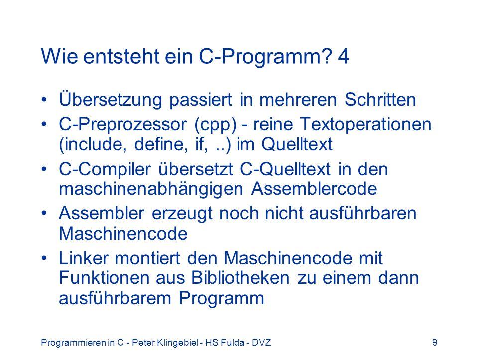 Programmieren in C - Peter Klingebiel - HS Fulda - DVZ9 Wie entsteht ein C-Programm.