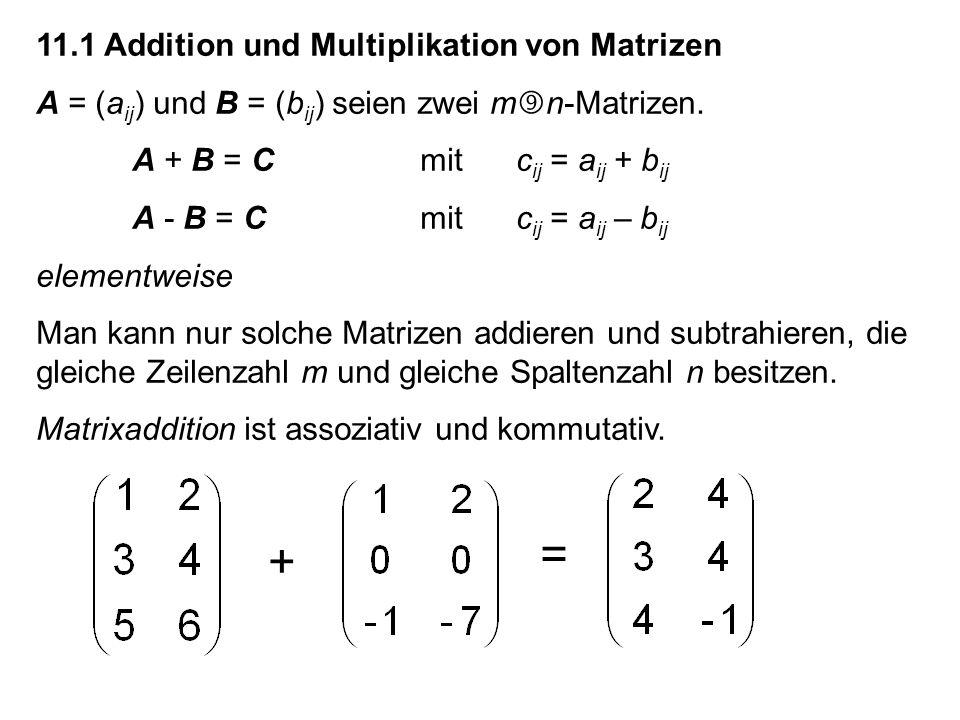 11.1 Addition und Multiplikation von Matrizen A = (a ij ) und B = (b ij ) seien zwei m n-Matrizen.