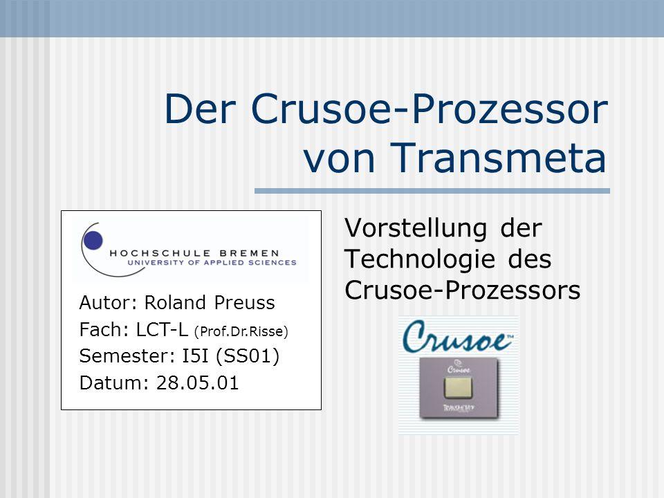 Der Crusoe-Prozessor von Transmeta Vorstellung der Technologie des Crusoe-Prozessors Autor: Roland Preuss Fach: LCT-L (Prof.Dr.Risse) Semester: I5I (S