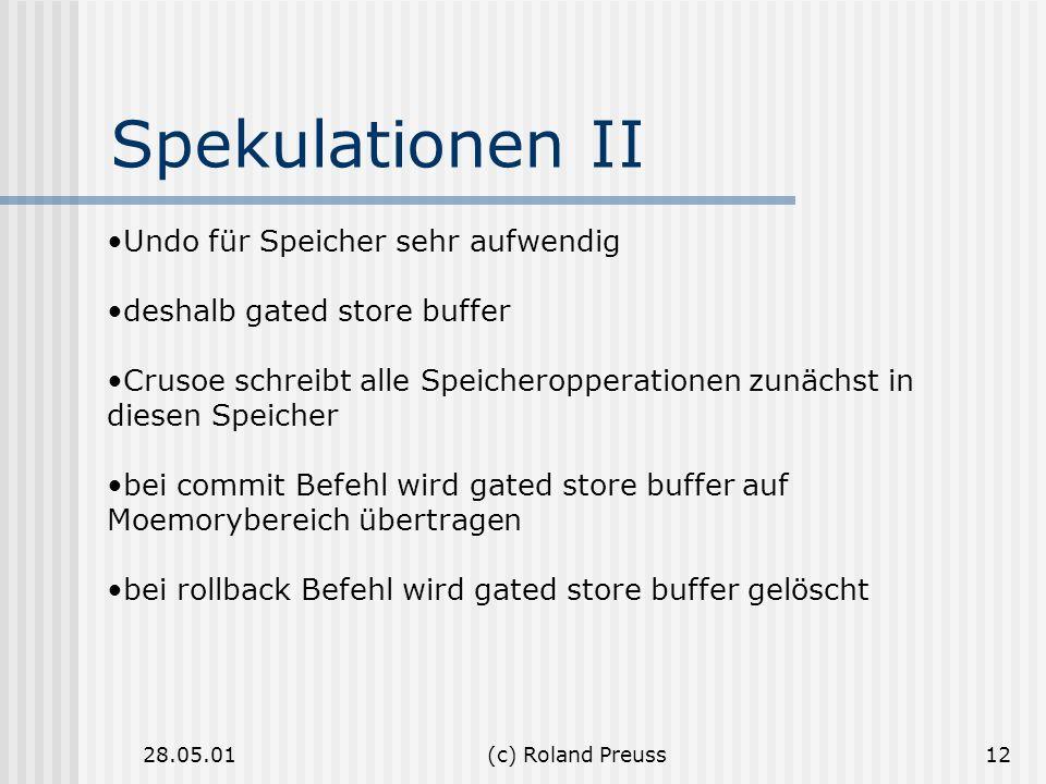 28.05.01(c) Roland Preuss12 Spekulationen II Undo für Speicher sehr aufwendig deshalb gated store buffer Crusoe schreibt alle Speicheropperationen zun