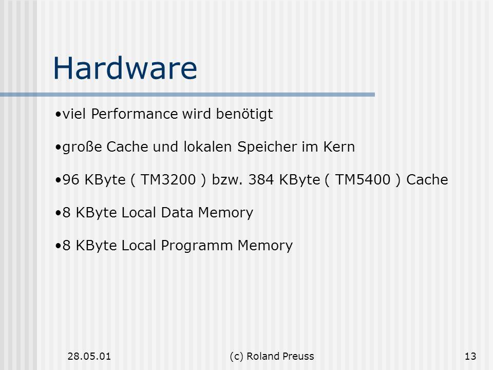 28.05.01(c) Roland Preuss13 Hardware viel Performance wird benötigt große Cache und lokalen Speicher im Kern 96 KByte ( TM3200 ) bzw. 384 KByte ( TM54