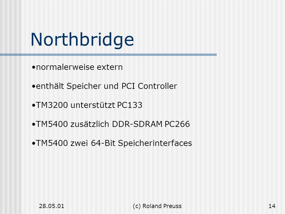 28.05.01(c) Roland Preuss14 Northbridge normalerweise extern enthält Speicher und PCI Controller TM3200 unterstützt PC133 TM5400 zusätzlich DDR-SDRAM