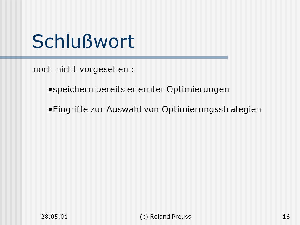 28.05.01(c) Roland Preuss16 Schlußwort noch nicht vorgesehen : speichern bereits erlernter Optimierungen Eingriffe zur Auswahl von Optimierungsstrateg