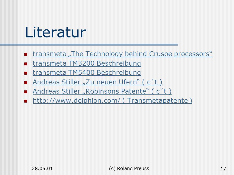 28.05.01(c) Roland Preuss17 Literatur transmeta The Technology behind Crusoe processors transmeta TM3200 Beschreibung transmeta TM5400 Beschreibung An