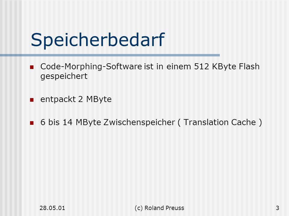 28.05.01(c) Roland Preuss3 Speicherbedarf Code-Morphing-Software ist in einem 512 KByte Flash gespeichert entpackt 2 MByte 6 bis 14 MByte Zwischenspei